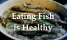 Eating Fish is Healthy