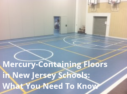 What You Need to Know About Mercury-Containing Flooring in NJ Schools