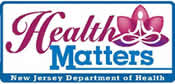 Subscribe to Health Matters, New Jersey Department of Health's Monthly Newsletter