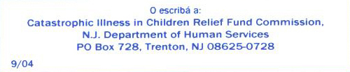 Catastrophic Illness In Children Relief Fund Commission, N.J. Department of Human Services, PO Box 728, Trenton, NJ 08625-0728