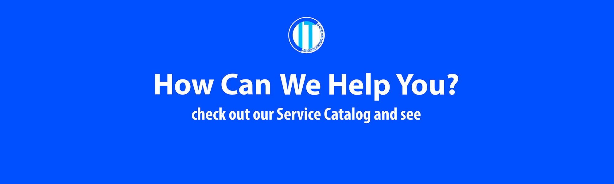 How we can help you?- Check OIT FY18 Service Catalog