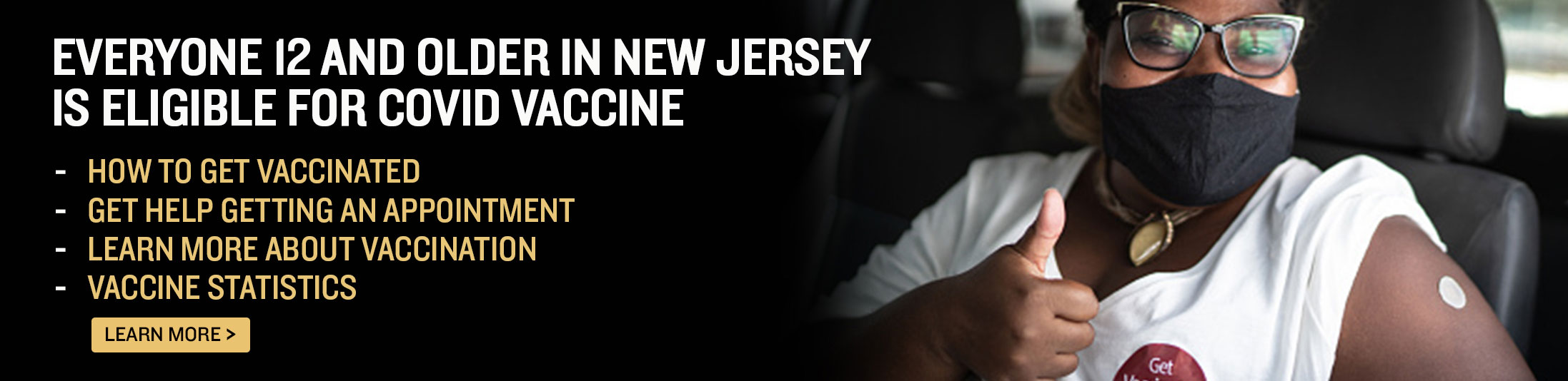 WALK-IN VACCINATIONS ARE OPEN TO ALL NEW JERSEYANS AGE 12+ - Learn More