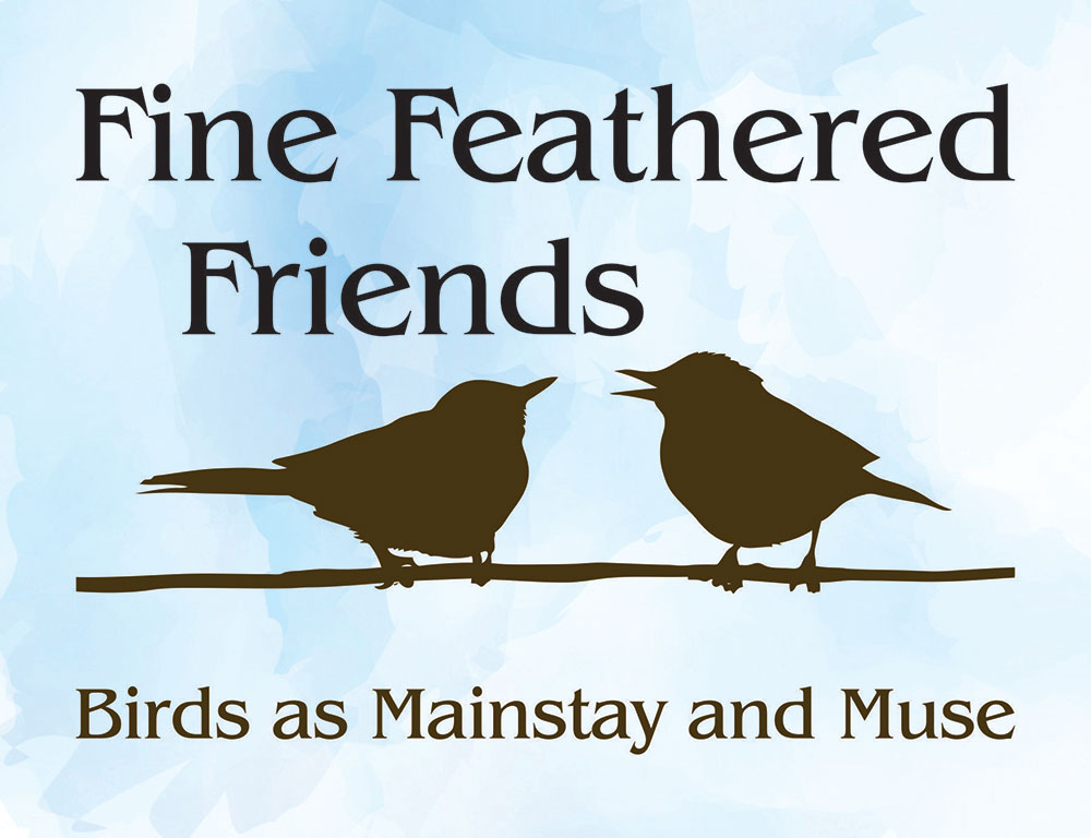 Upcoming Exhibitions - Fine Feathered Friends: Birds as Mainstay and Muse